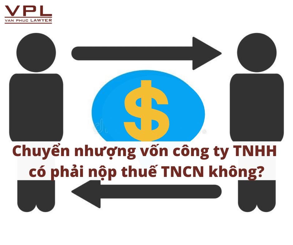 Chuyển nhượng vốn công ty TNHH có phải  nộp thuế TNCN không?